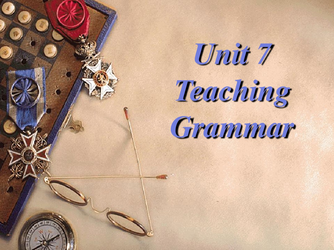 Unit 7 Teaching grammer (英语教学法)