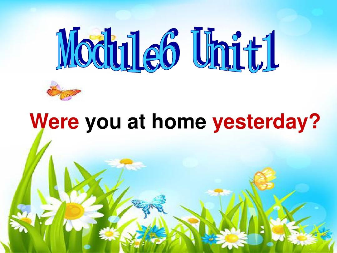 】module_6_UNIT1_Were_you_at_home_yesterday?