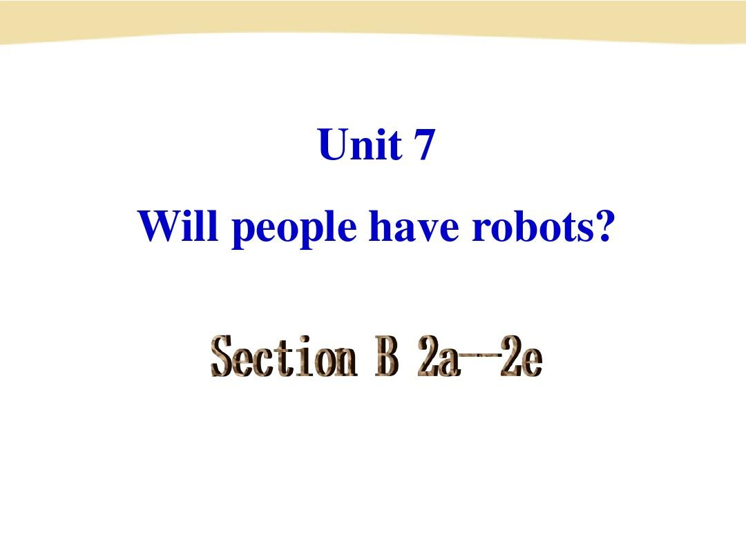 新目标八年级上册Unit7_Will_people_have_robots_Section_B_2a-4