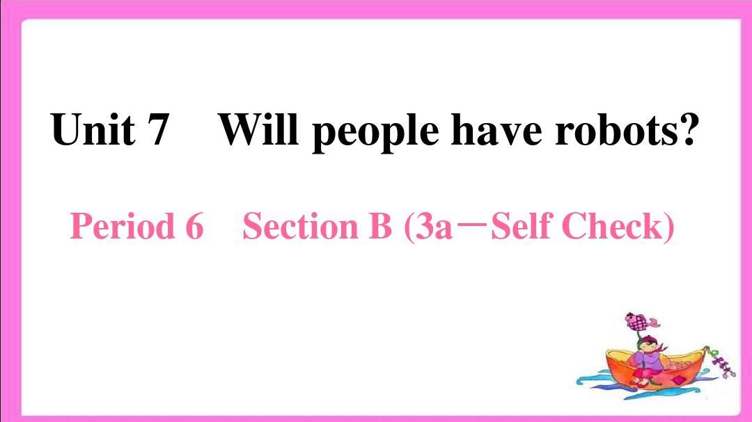 八年级英语人教版上册Unit7Willpeoplehaverobots?Unit7Period6SectionB(3a-SelfCheck)课件
