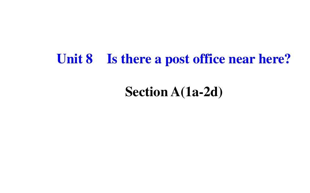 2014初中英语件:Unit 8  Is there a post office near here Section A (1a-2d)(人教版 七下)