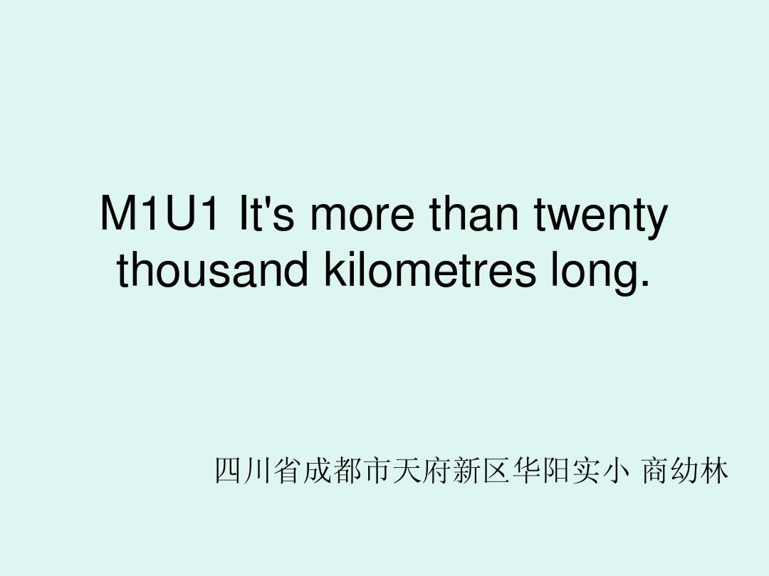 M1U1 It's more than twenty thousand kilometres long