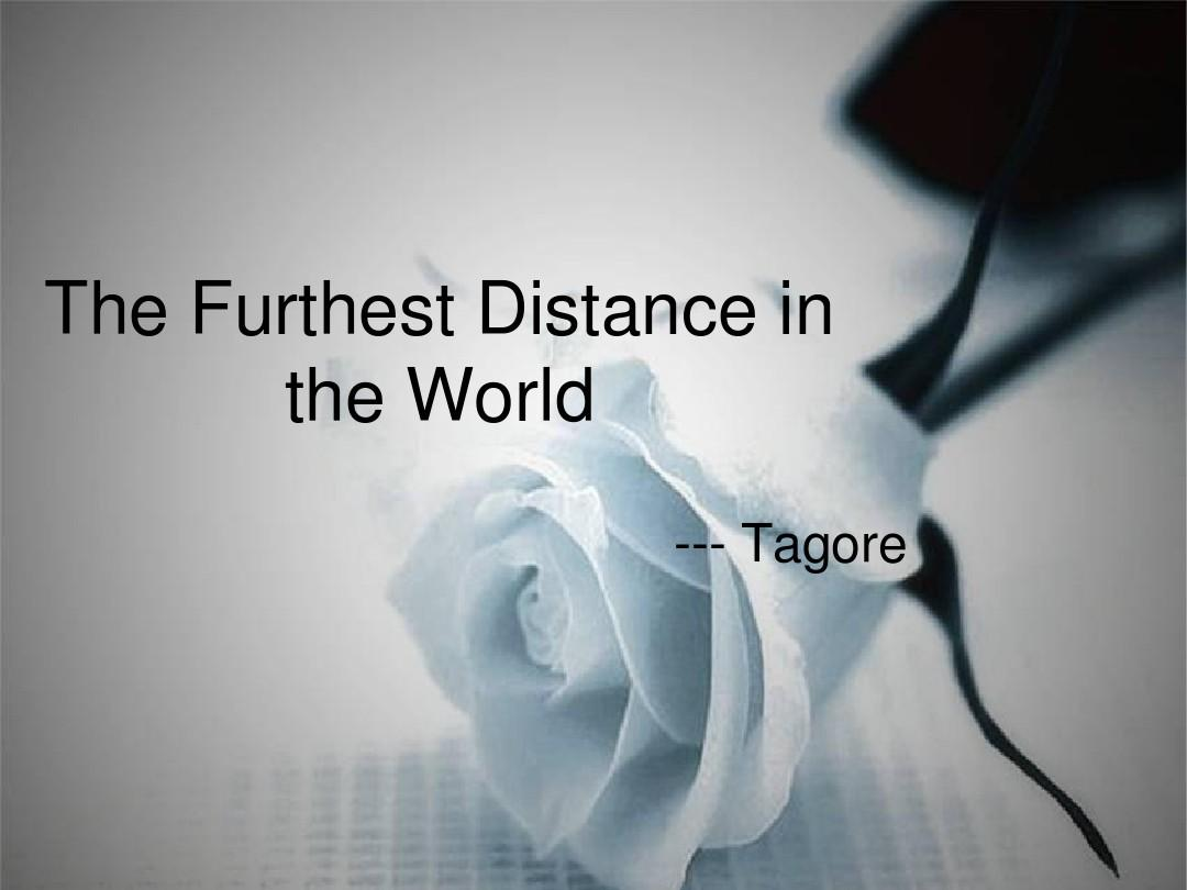 the furthest distance in the world --- tagore