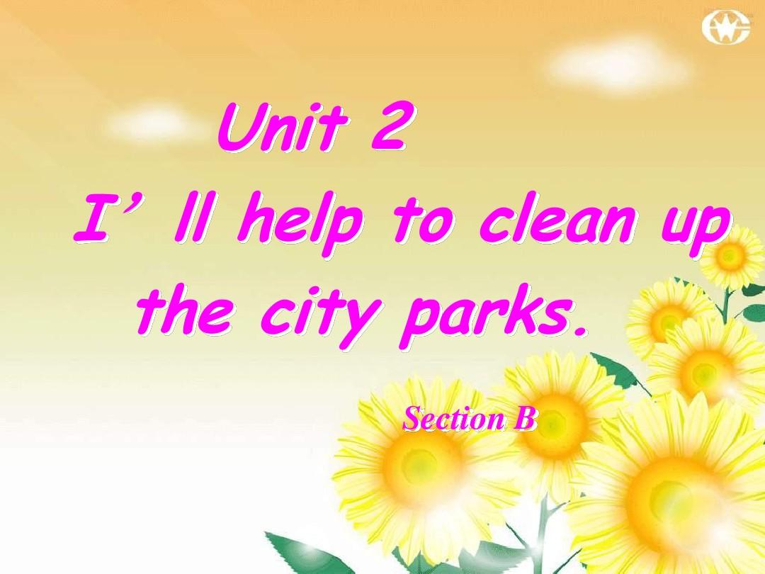 unit2 I'll help to clean up the city parks. section B(1a-1e)PPT