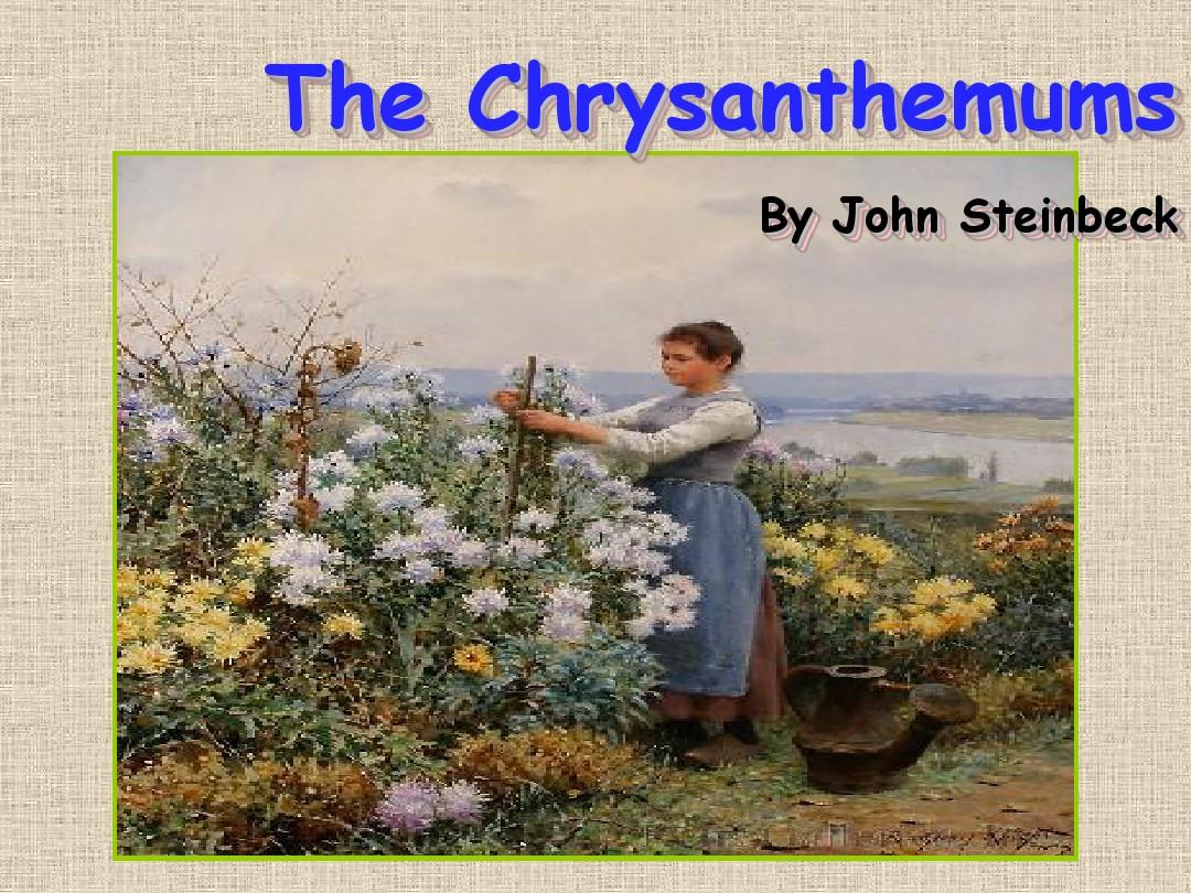 the crysanthemums by john steinbeck The chrysanthemums is a short story by american writer john steinbeck it was first published in 1937 before being included as part of his collection the long valley the following year.