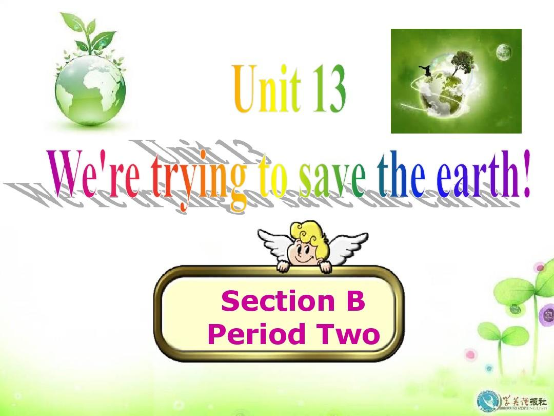 Unit 13 We are trying to save the earth! Section B2
