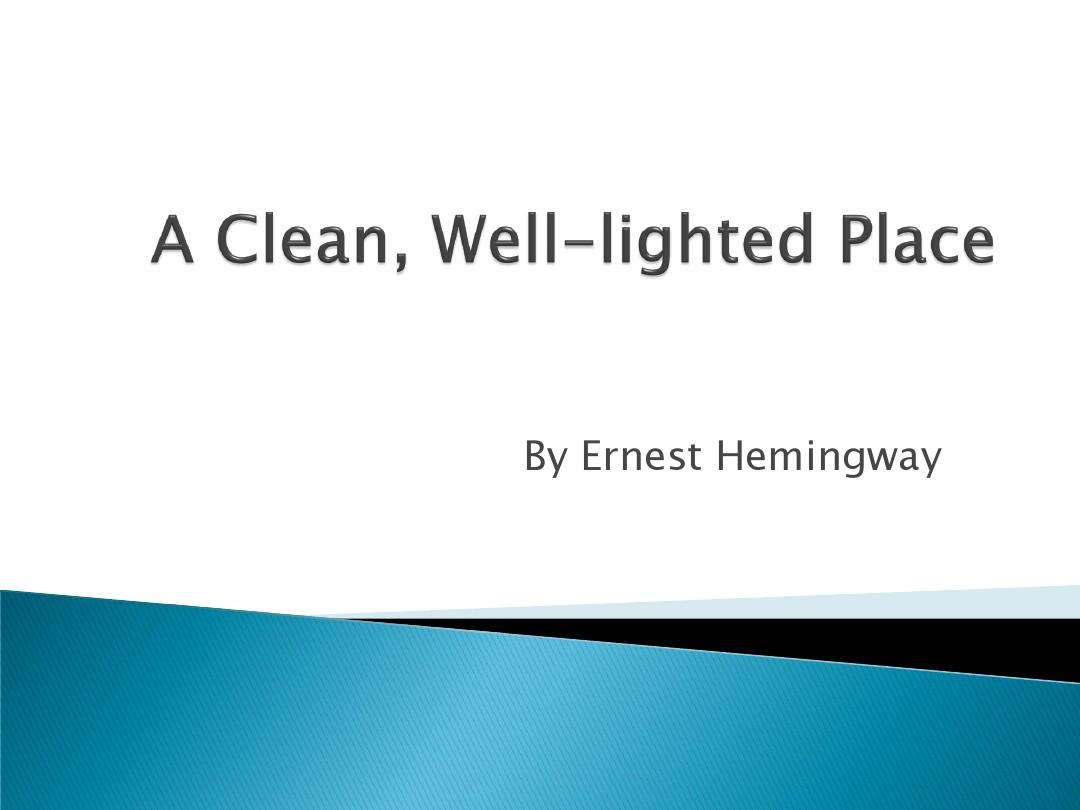 ernest hemingway a clean well lighted A clean, well-lighted place ~ a classic american short story by ernest hemingway, first published in 1926 it was very late and everyone had left the cafe except an old man who sat in the shadow the leaves of the tree made against the electric light.