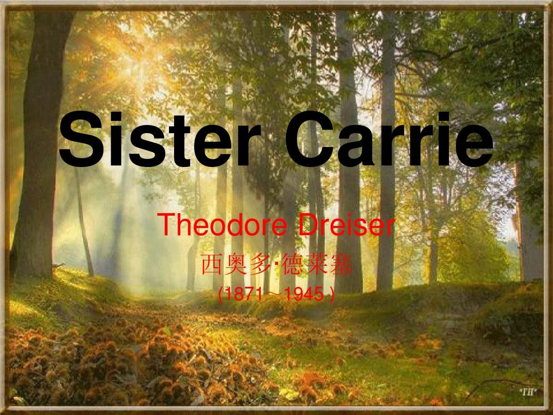 an analysis of the main themes in sister carrie by theodore dreiser Sister carrie main characters analysis a great novel that claimed the status of greatest of all american urban novels, sister carrie portrays an enigmatic story of a simple country girl who transforms herself into a famous actress.