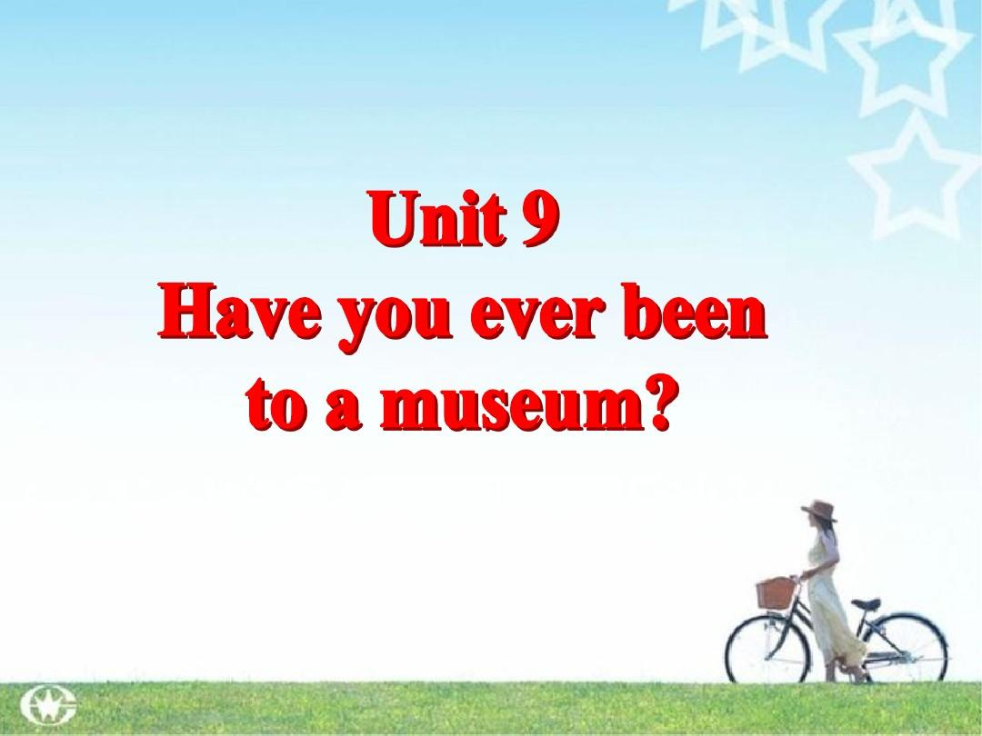Unit9 Have you ever been to a museumPPT