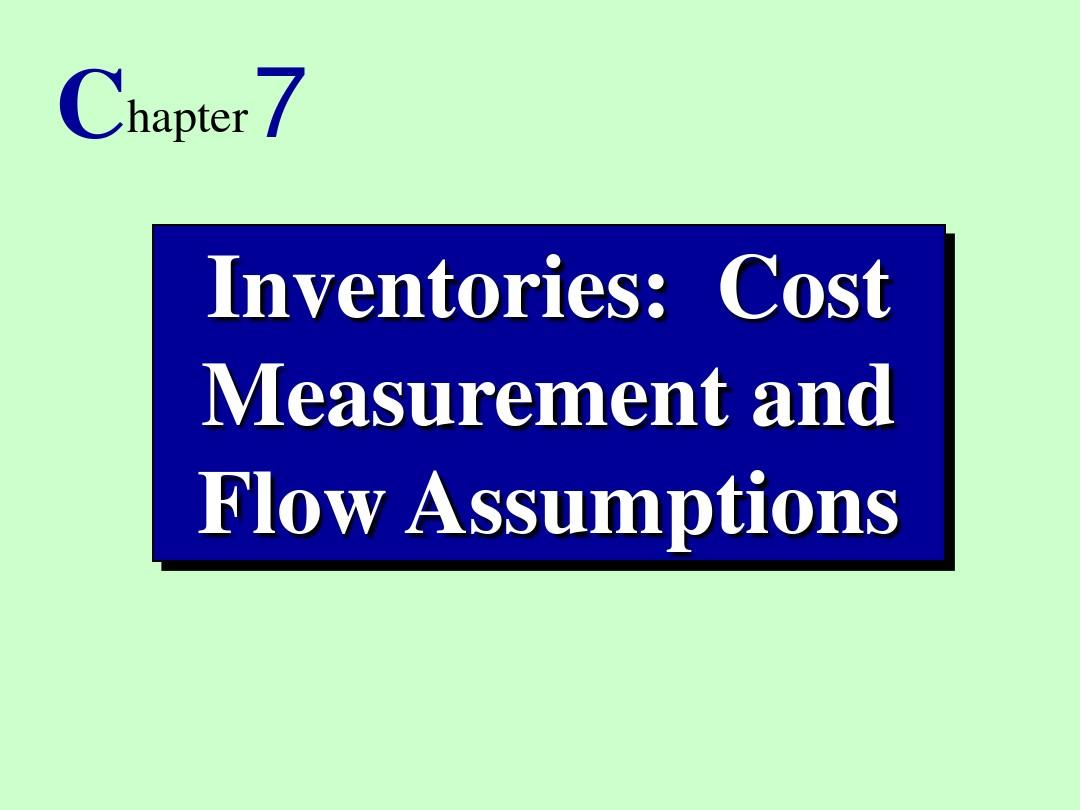 Inventories,Cost Measurement and Flow Assumptions