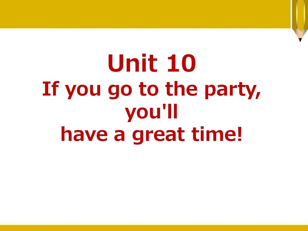 If you go to the party you'll have a great time! PPT精品课件18