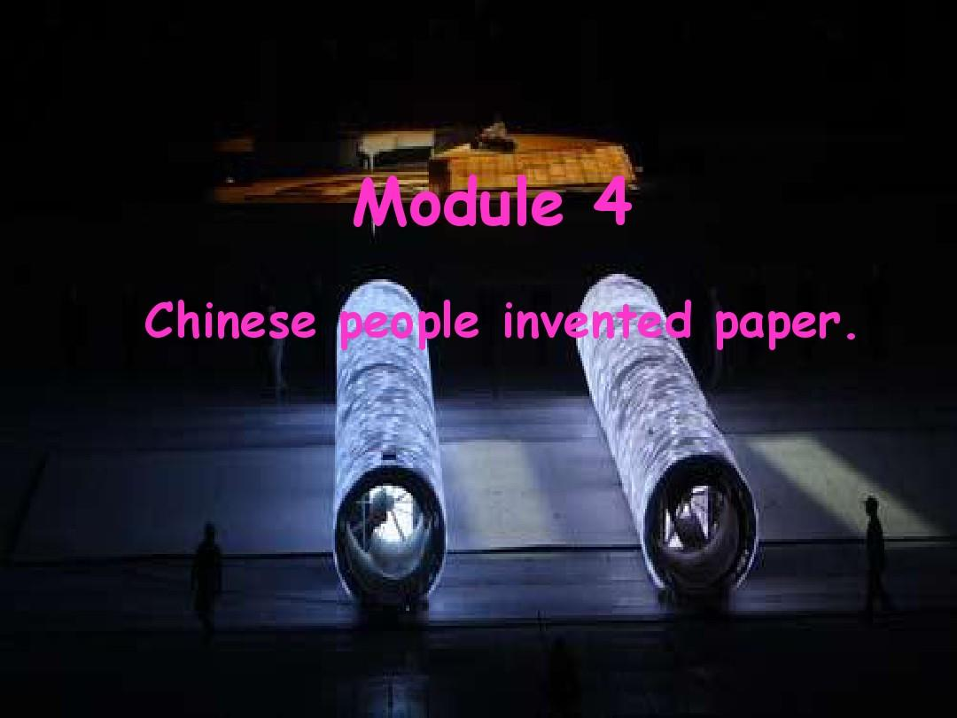 Module 4Chinese people invented paper.课件