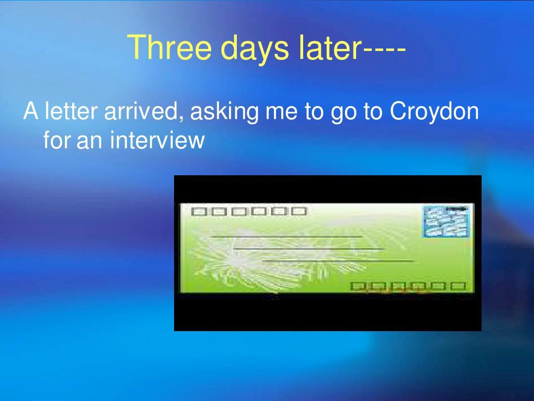 three days later---a letter arrived, asking me to go to croydon