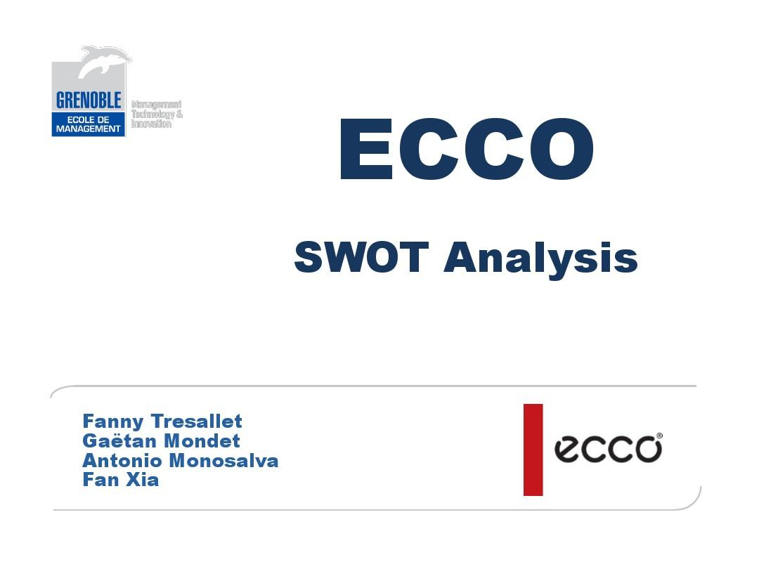 swot analysis on ecco Marketing strategy of ecco in: business and management submitted by su2withb words 1875 pages 8 company background  swot analysis: this is a strategic planning method which used to evaluate the strength, weakness, opportunities and threats of an organization involved in a certain business (friend, graham 2009) competitive analysis: this.