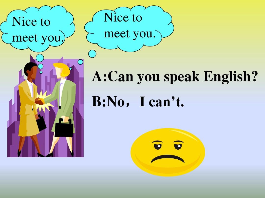 a:can you speak english? b:no,i can't.