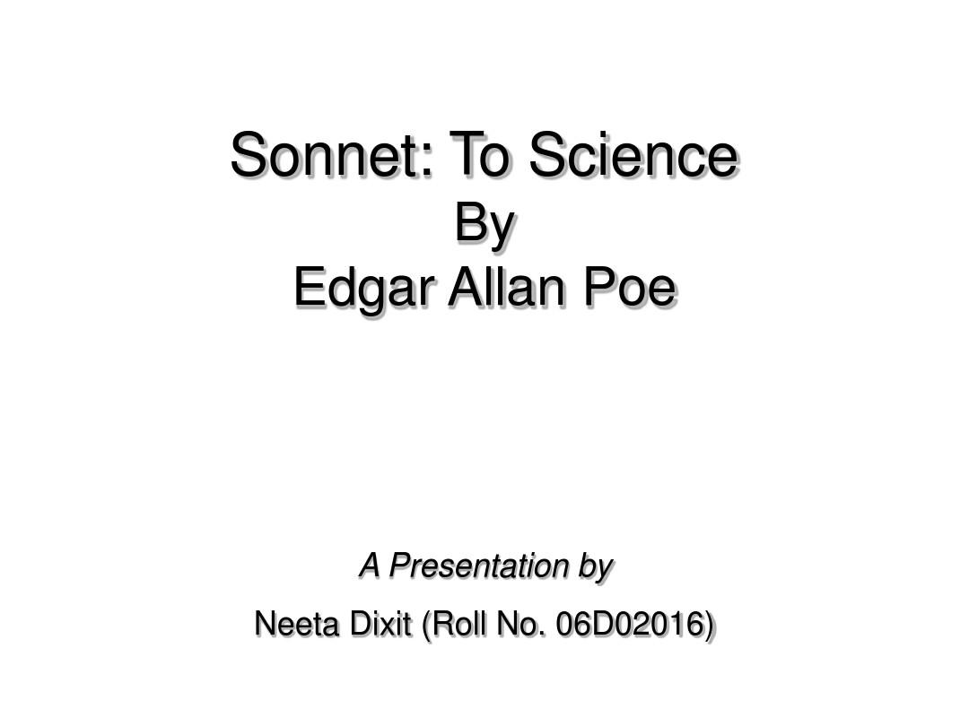 sonnet to science Creative analysis of silence by edgar allen poe silence by edgar allen poe there are some qualities- some incorporate things, that have a double life, which thus is made a type of that twin entity which springs from matter and light, evinced in solid and shade.