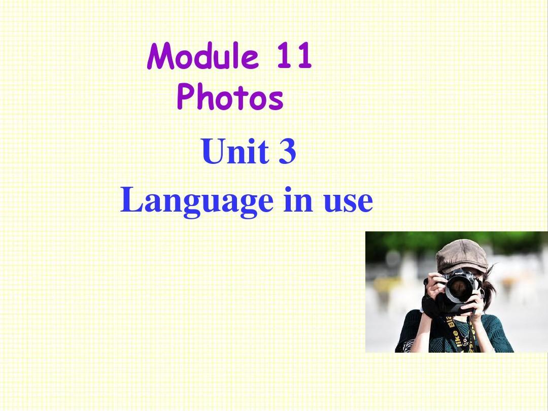 最新外研版英语九年级上册Module 11 Photos Unit 3 Language in use公开课课件