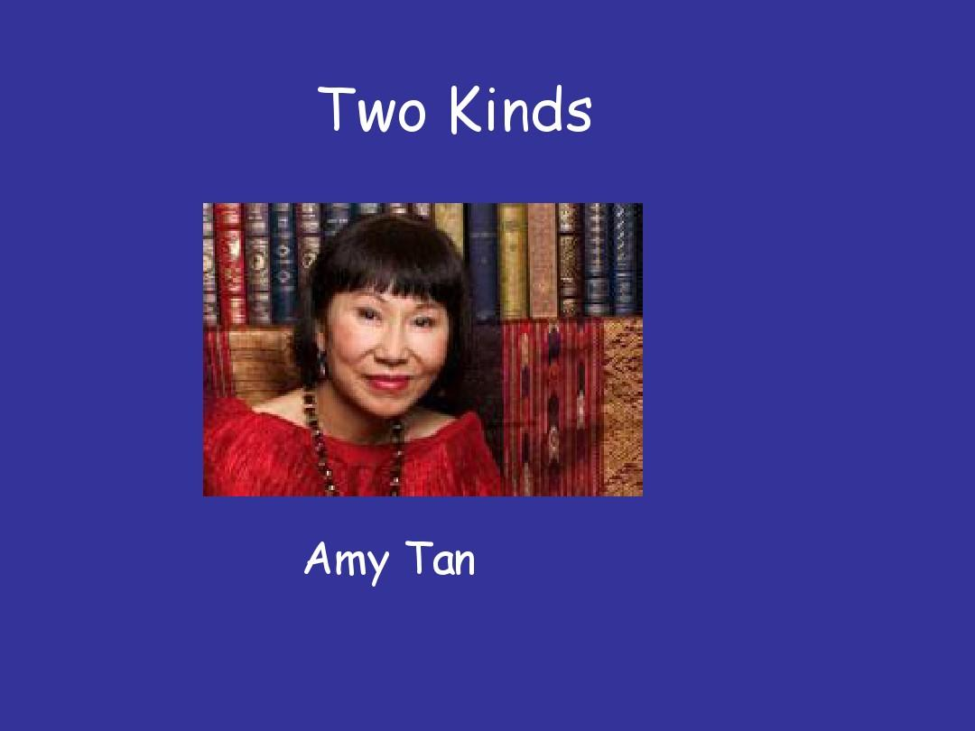 "amy tan two kinds and kurt """"two kinds"" is a short story that explores these same themes common in tan's larger works jing-mei is a young chinese american girl whose mother experienced tremendous loss as she escaped the communist takeover of china."