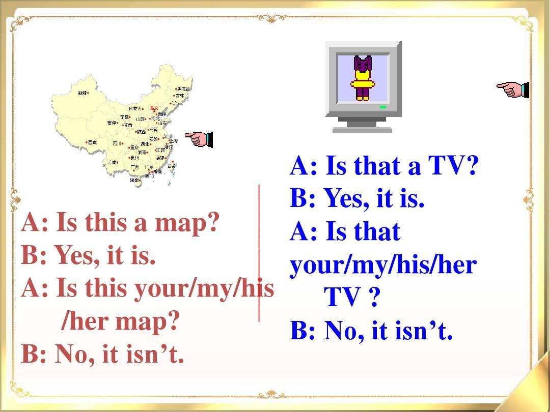 thatishersister_a: is that   tv? b: yes, it is. a: is this   map?