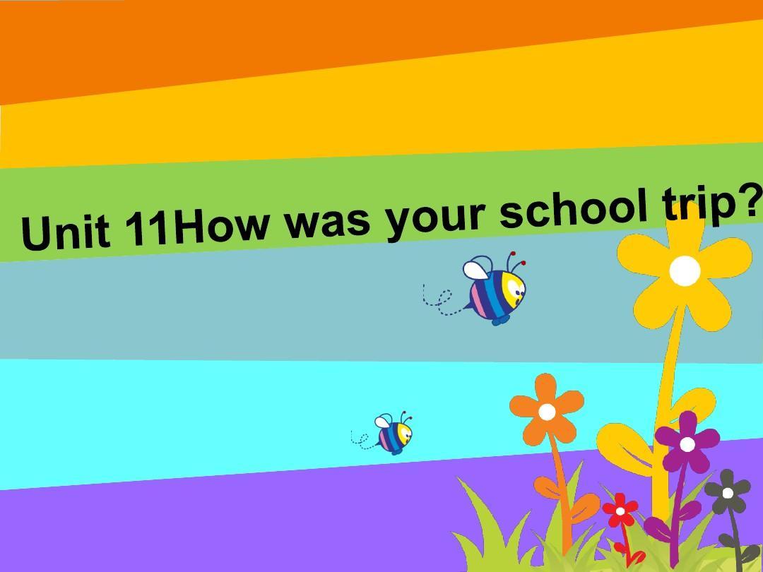 最新人教新目标七年级初一英语下册Unit_11_How_was_your_school_trip_全单元课件PPT