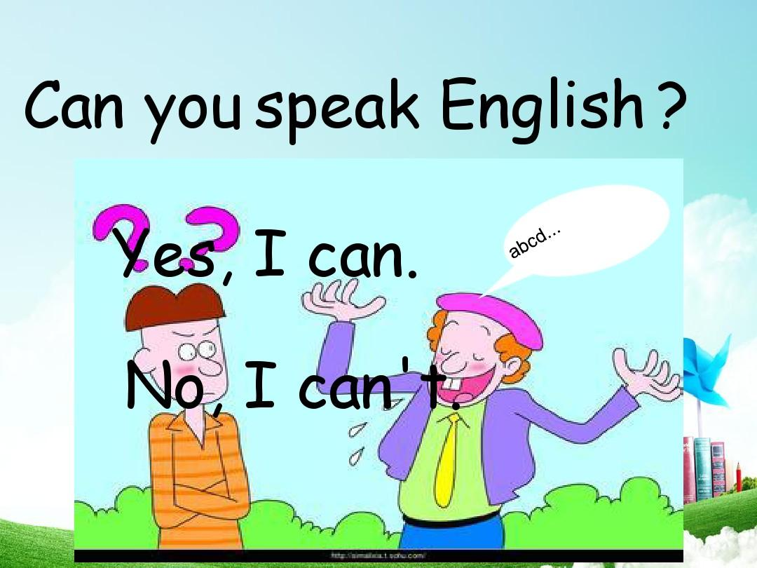 can you speak english ? yes, i can. no, i can't.