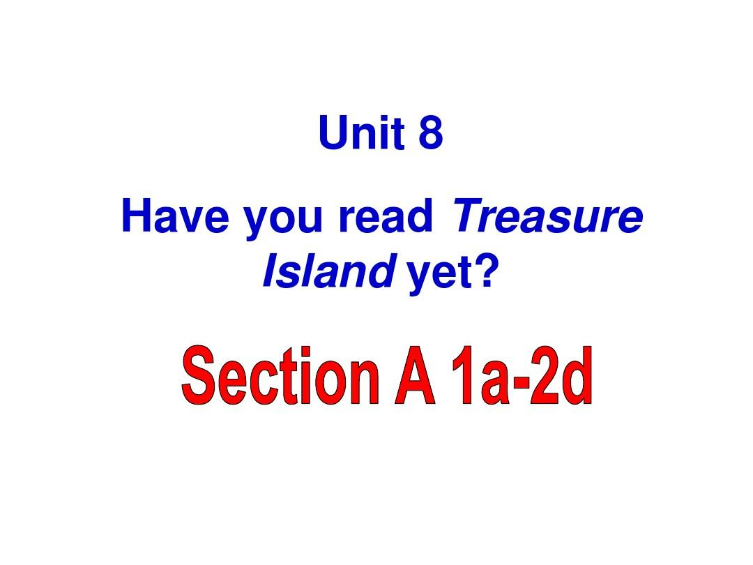 人教版新教材英语unit8Have_you_read_Treasure_Island_yet_sectionA1a-2d