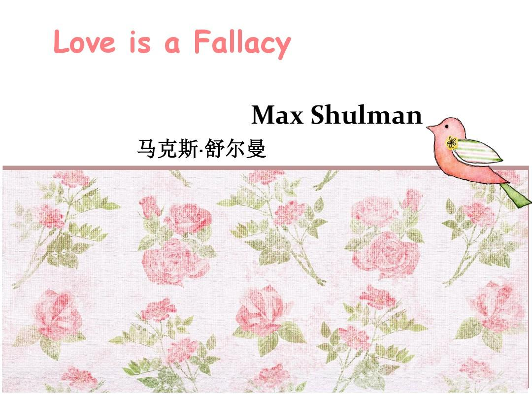 summary of love is a fallacy of max shulman Max shulman: love is a fallacy cool was i and logical keen, calculating, perspicacious, acute and astute—i was all of these my brain was as powerful as a dynamo.