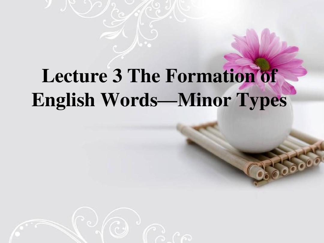 Lecture 6 The Formation of English Words—Minor Types