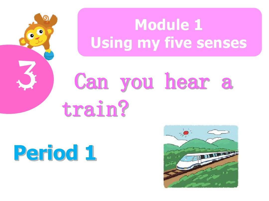 牛津英语二年级下册Unit 3 Can you hear a train Period 1课件