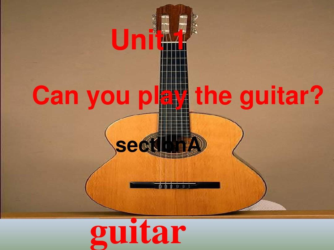 2014人教版七年级英语下册unit1_can_you_play_the_guitar_整单元课件1PPT
