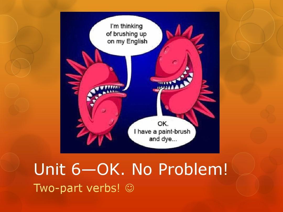 interchange 2 Unit 6—OK. No Problem!
