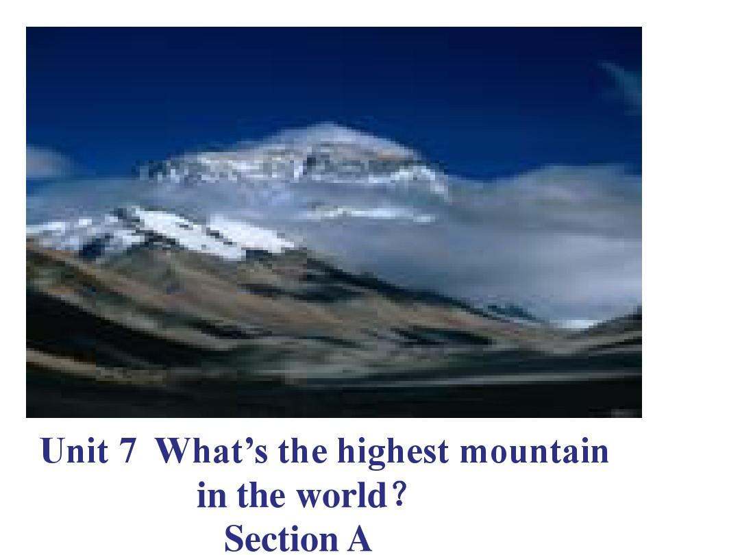 2014最新课件  新目标 八年级下 Unit 7 Waht's the highest mountain in the world_Section_A_
