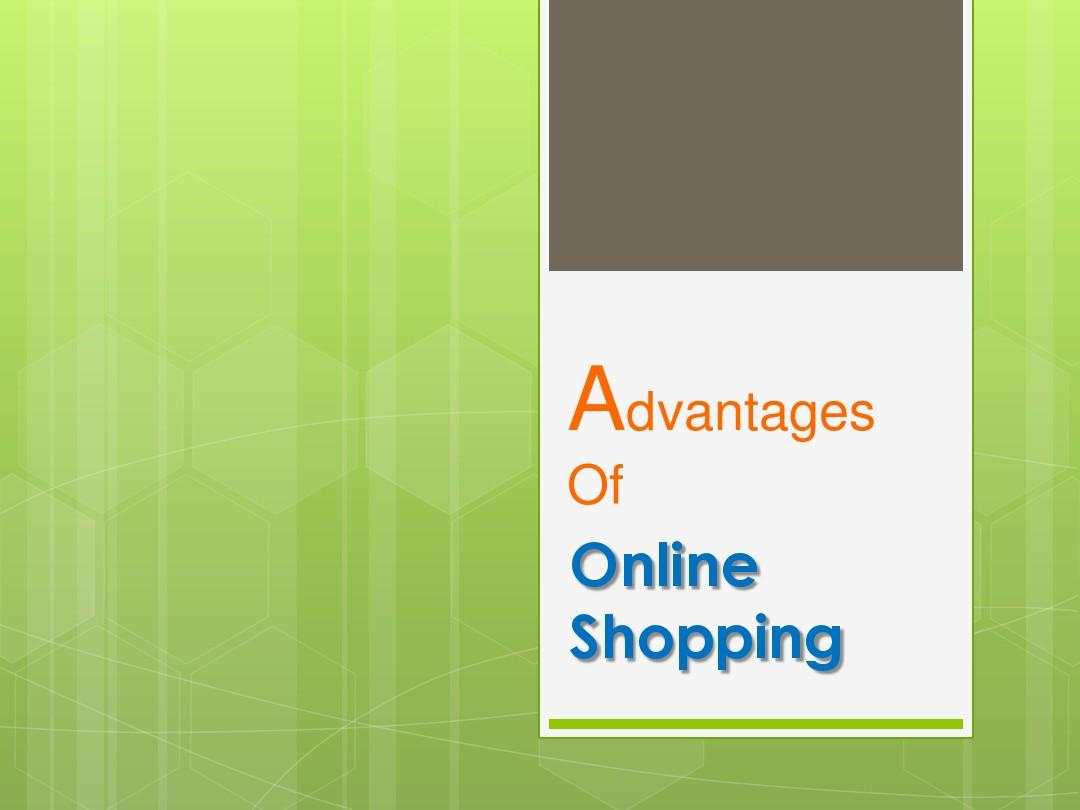 advantages shopping online Online shopping has grown by leaps and bounds in the past decade and the primary reason for its success is the rapid changes in technology due to which internet and mobile have reached every corner of the world making online shopping a breeze.