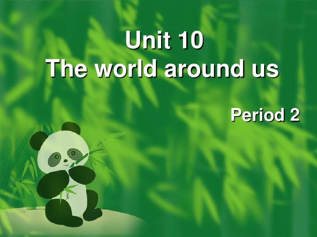 unit 10 The World Around Us课件