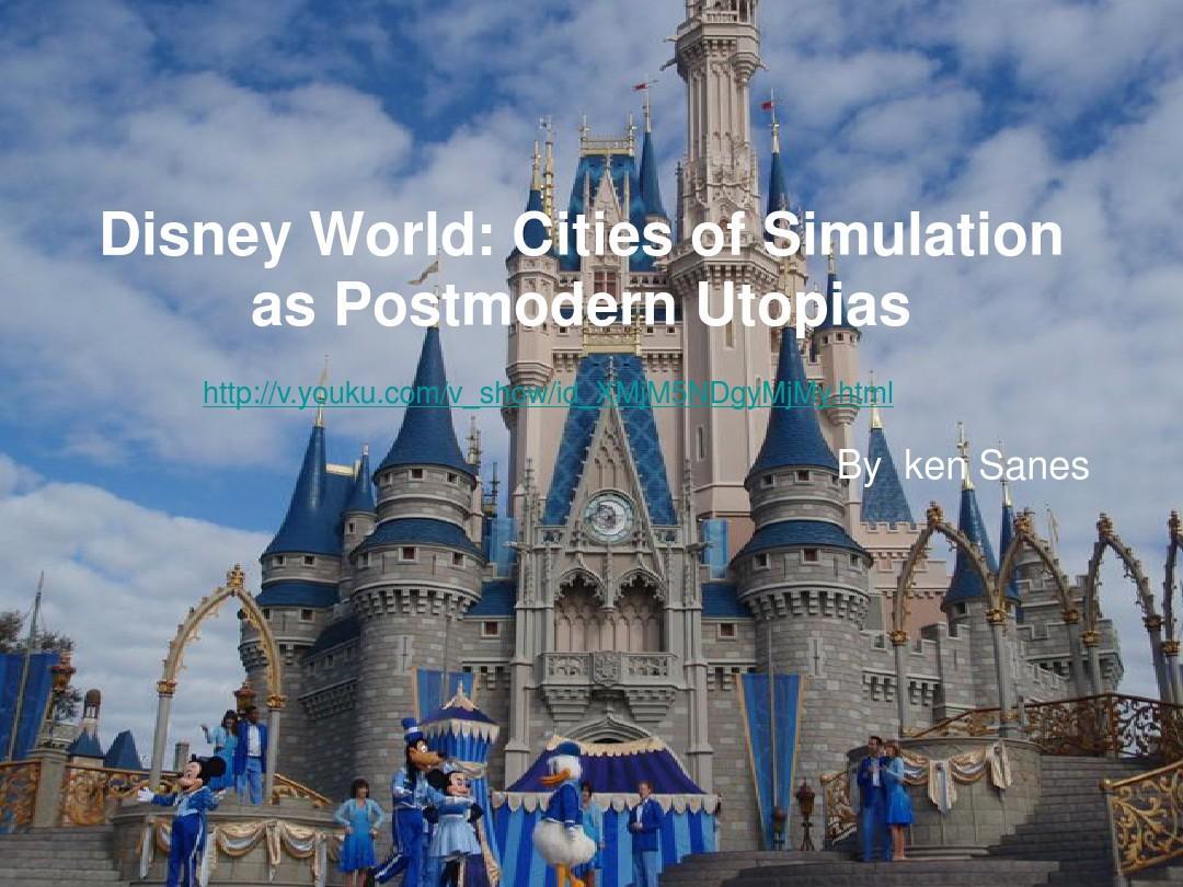 Unit 4 Disney World Cities of Simulation as Postmodern Utopia