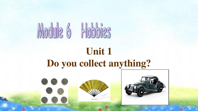 外研版八年级英语下 Module 6 Hobbies Unit 1 Do you collect anything教学课件共17张PPT含听力MP3